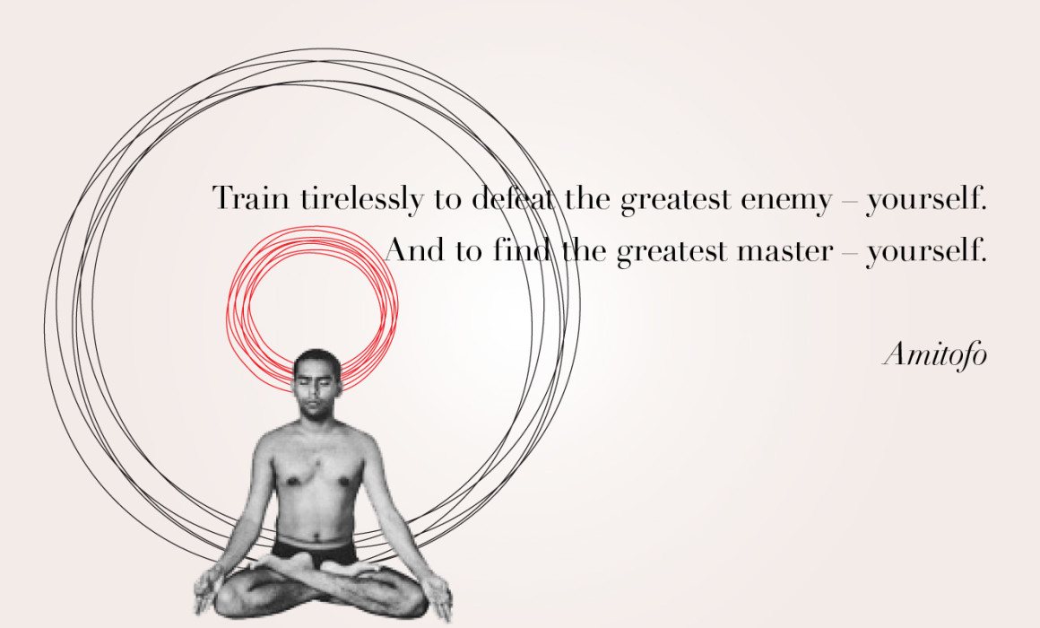 Train tirelessly to defeat the greatest enemy – yourself… And to find the greatest master – yourself.